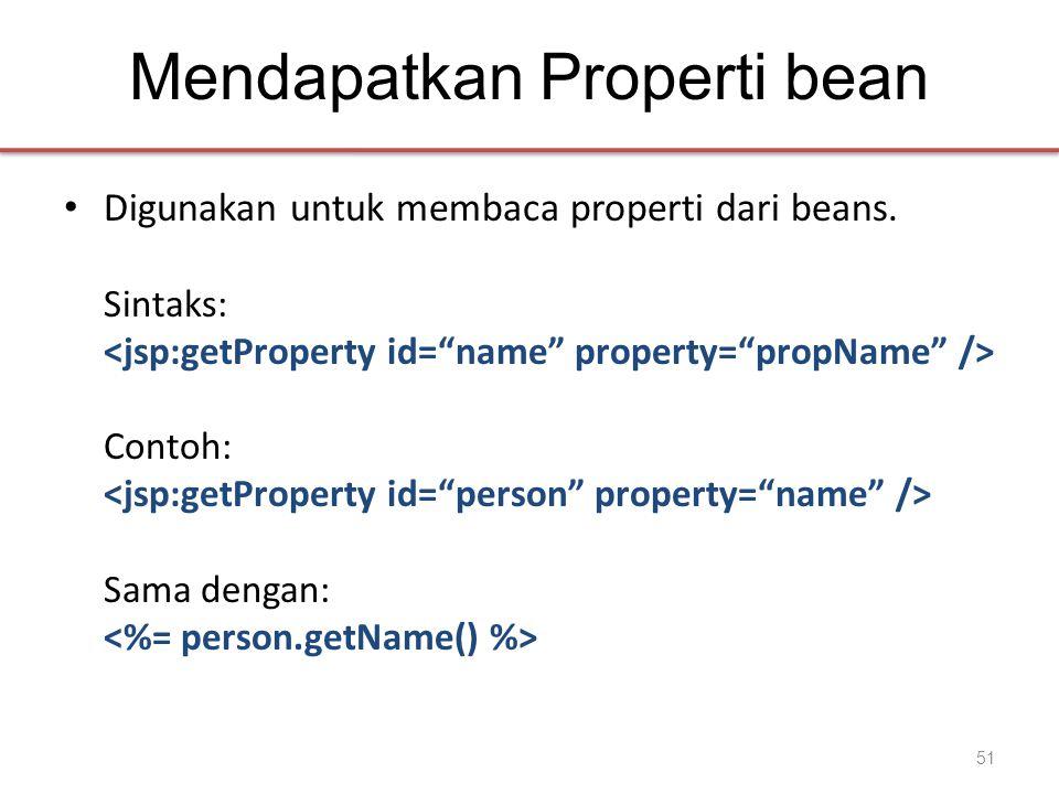 Mendapatkan Properti bean • Digunakan untuk membaca properti dari beans.