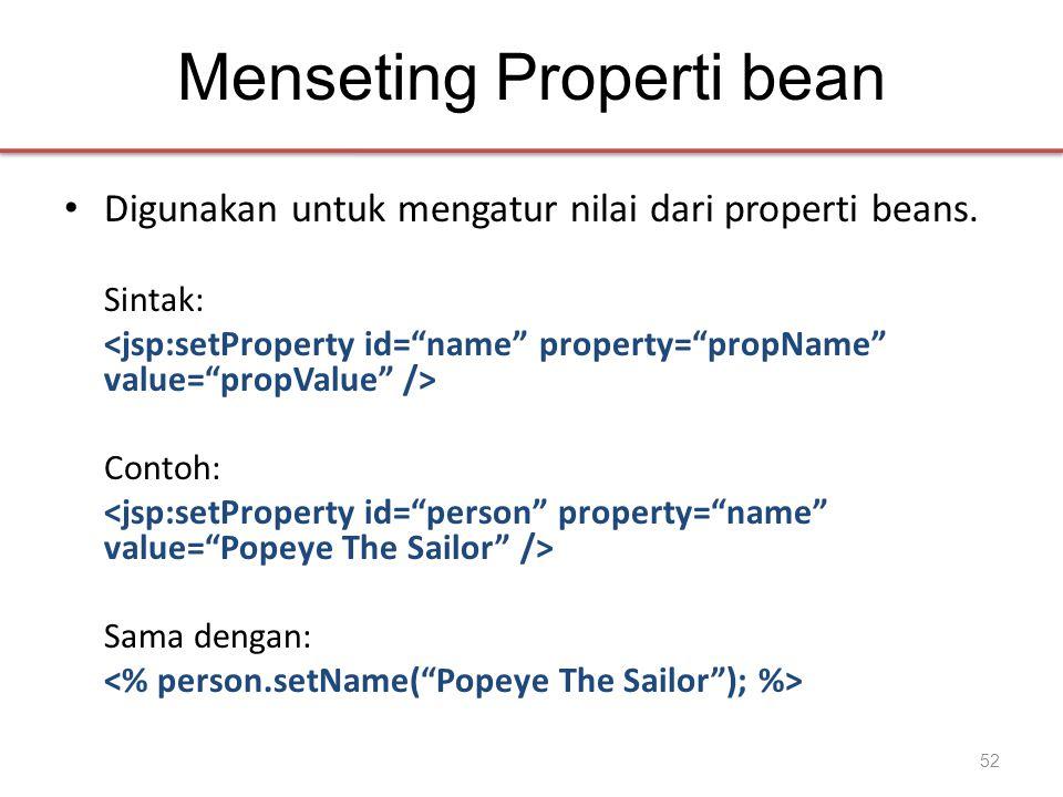Menseting Properti bean • Digunakan untuk mengatur nilai dari properti beans.