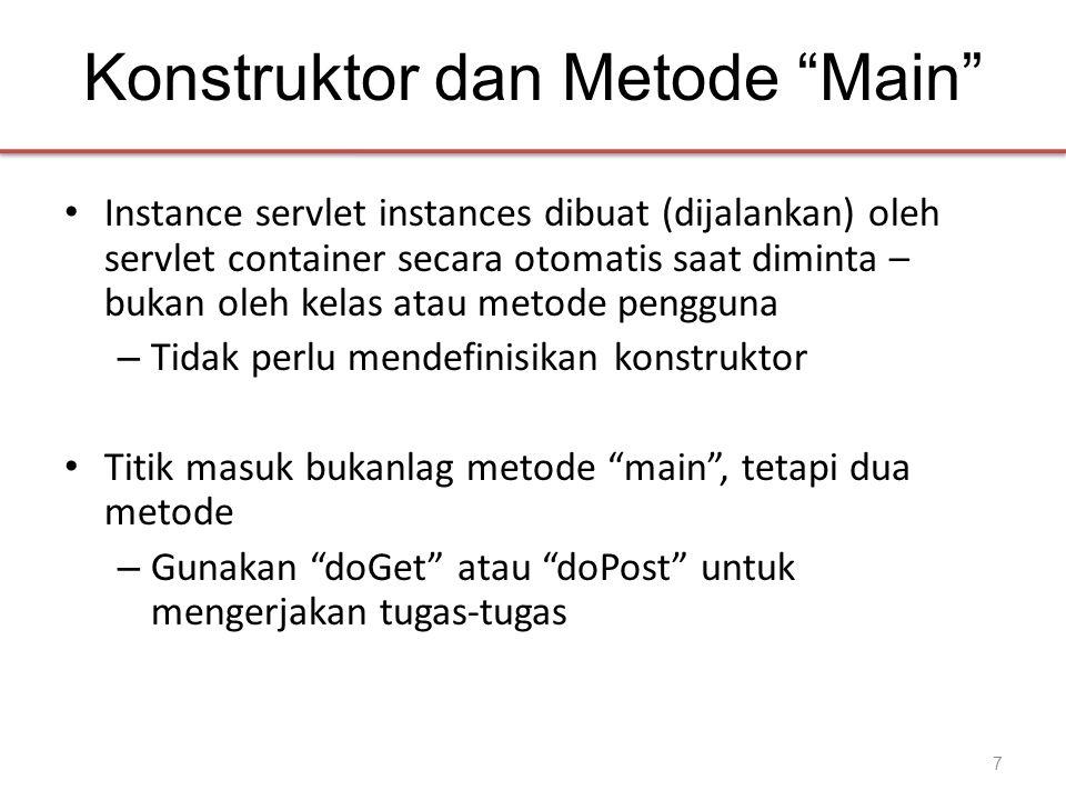 Konstruktor dan Metode Main • Instance servlet instances dibuat (dijalankan) oleh servlet container secara otomatis saat diminta – bukan oleh kelas atau metode pengguna – Tidak perlu mendefinisikan konstruktor • Titik masuk bukanlag metode main , tetapi dua metode – Gunakan doGet atau doPost untuk mengerjakan tugas-tugas 7