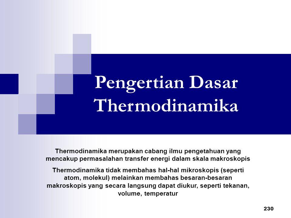 Pengertian Dasar Thermodinamika 230 Thermodinamika merupakan cabang ilmu pengetahuan yang mencakup permasalahan transfer energi dalam skala makroskopi