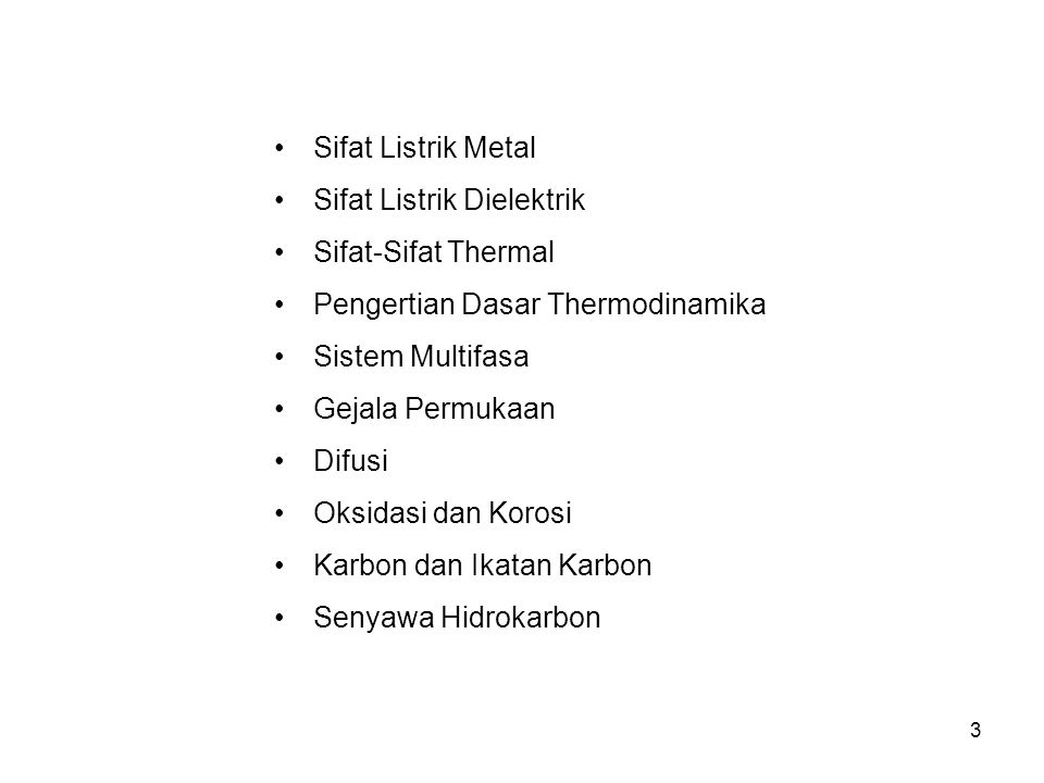 3 •Sifat Listrik Metal •Sifat Listrik Dielektrik •Sifat-Sifat Thermal •Pengertian Dasar Thermodinamika •Sistem Multifasa •Gejala Permukaan •Difusi •Ok