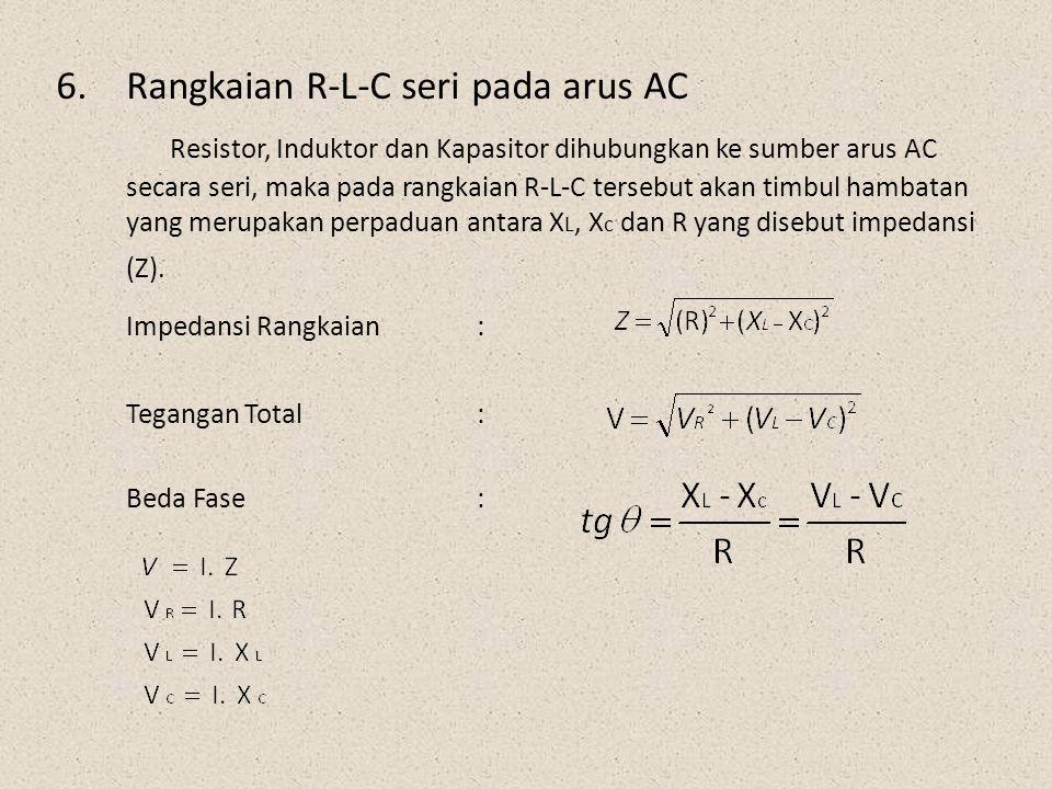 6.Rangkaian R-L-C seri pada arus AC Resistor, Induktor dan Kapasitor dihubungkan ke sumber arus AC secara seri, maka pada rangkaian R-L-C tersebut aka