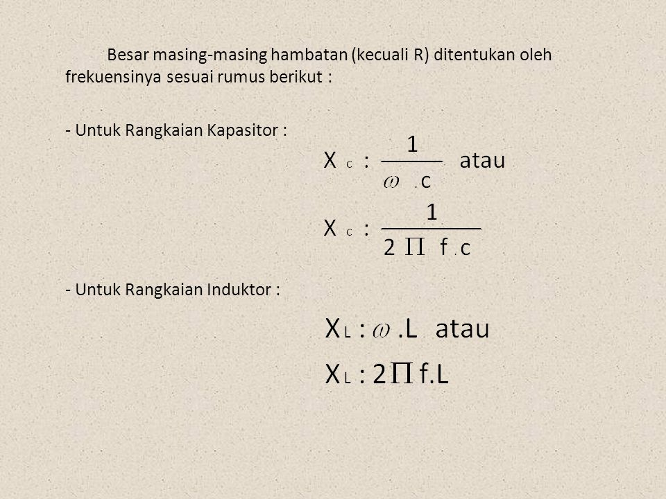 Besar masing-masing hambatan (kecuali R) ditentukan oleh frekuensinya sesuai rumus berikut : - Untuk Rangkaian Kapasitor : - Untuk Rangkaian Induktor