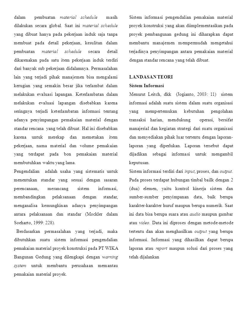 Pengendalian Menurut Mockler dalam Soeharto (1999: 228) pengendalian adalah usaha yang sistematis untuk menentukan standar yang sesuai dengan sasaran perencanaan, merancang sistem informasi, membandingkan pelaksanaan dengan standar menganalisa kemungkinan adanya penyimpangan antara pelaksanaan dan standar, kemudian mengambil tindakan pembetulan yang diperlukan agar sumber daya digunakan efektif dan efisien dalam rangka mencapai sasaran.