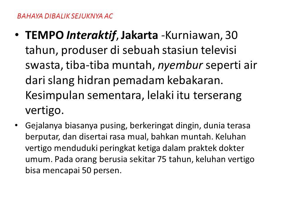 • TEMPO Interaktif, Jakarta -Kurniawan, 30 tahun, produser di sebuah stasiun televisi swasta, tiba-tiba muntah, nyembur seperti air dari slang hidran