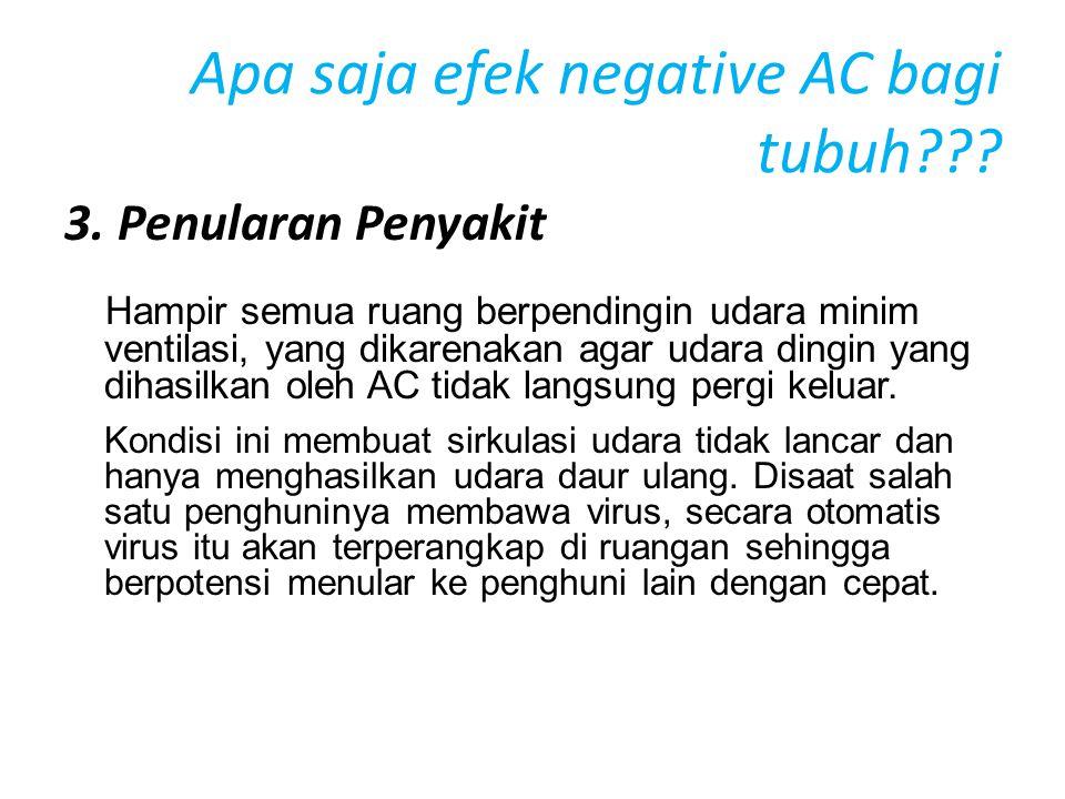 Apa saja efek negative AC bagi tubuh??? 3. Penularan Penyakit Hampir semua ruang berpendingin udara minim ventilasi, yang dikarenakan agar udara dingi