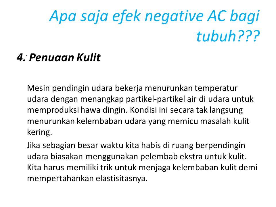 Apa saja efek negative AC bagi tubuh???. 4. Penuaan Kulit Mesin pendingin udara bekerja menurunkan temperatur udara dengan menangkap partikel-partikel