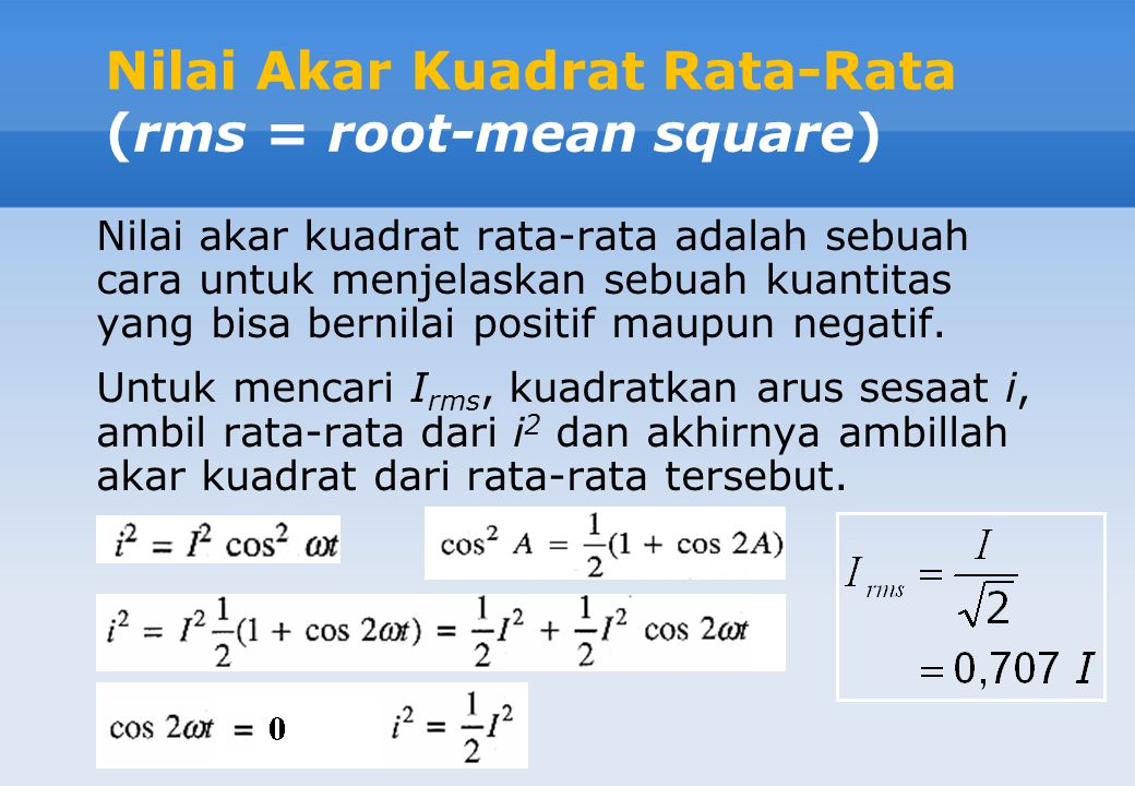 Nilai Akar Kuadrat Rata-Rata (rms = root-mean square) Nilai akar kuadrat rata-rata adalah sebuah cara untuk menjelaskan sebuah kuantitas yang bisa ber