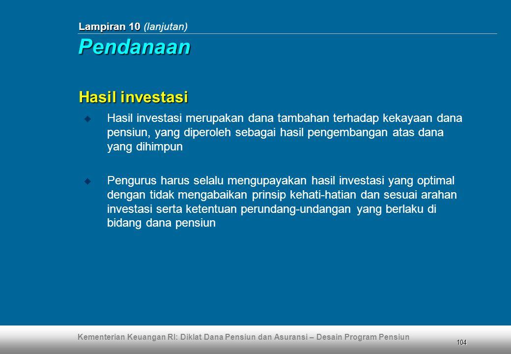 Kementerian Keuangan RI: Diklat Dana Pensiun dan Asuransi – Desain Program Pensiun 104 Lampiran 10 Lampiran 10 (lanjutan) Hasil investasi  Hasil inve