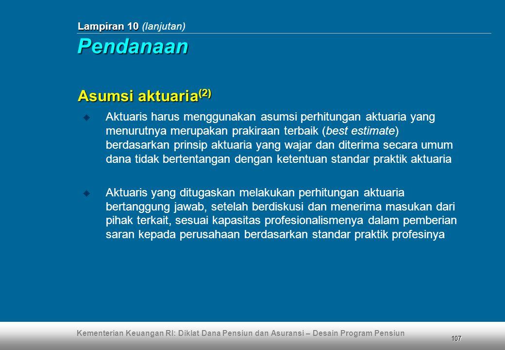 Kementerian Keuangan RI: Diklat Dana Pensiun dan Asuransi – Desain Program Pensiun 107 Lampiran 10 Lampiran 10 (lanjutan) Asumsi aktuaria (2)  Aktuar