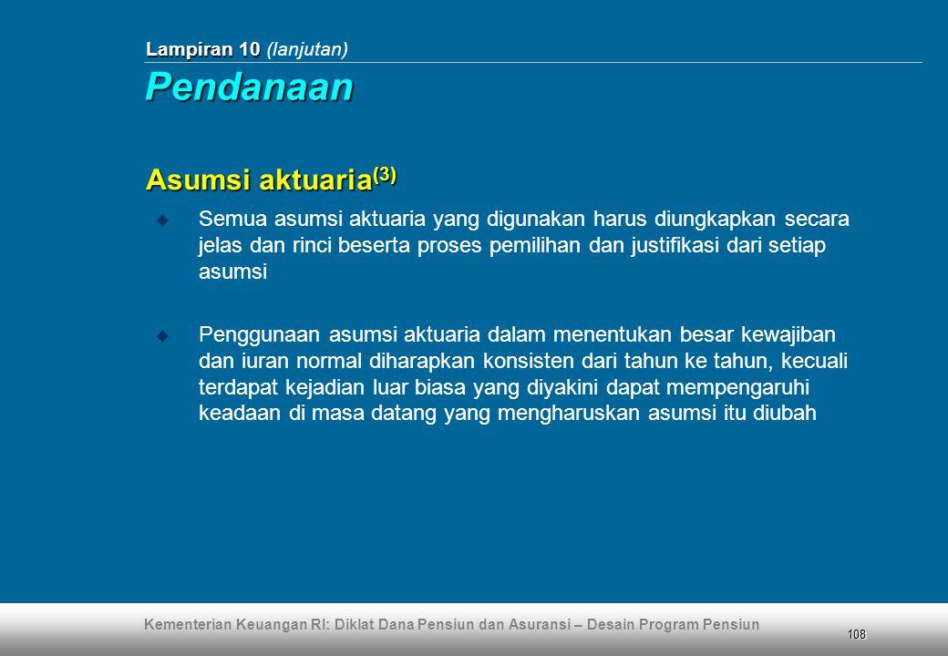 Kementerian Keuangan RI: Diklat Dana Pensiun dan Asuransi – Desain Program Pensiun 108 Lampiran 10 Lampiran 10 (lanjutan) Asumsi aktuaria (3)  Semua