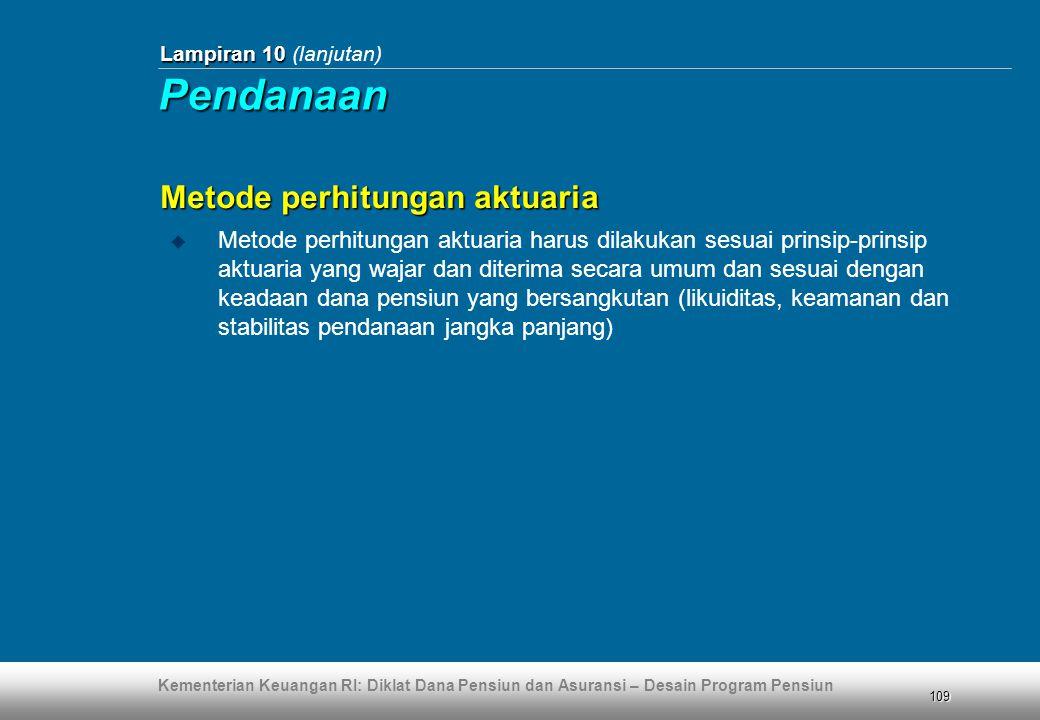 Kementerian Keuangan RI: Diklat Dana Pensiun dan Asuransi – Desain Program Pensiun 109 Lampiran 10 Lampiran 10 (lanjutan) Metode perhitungan aktuaria