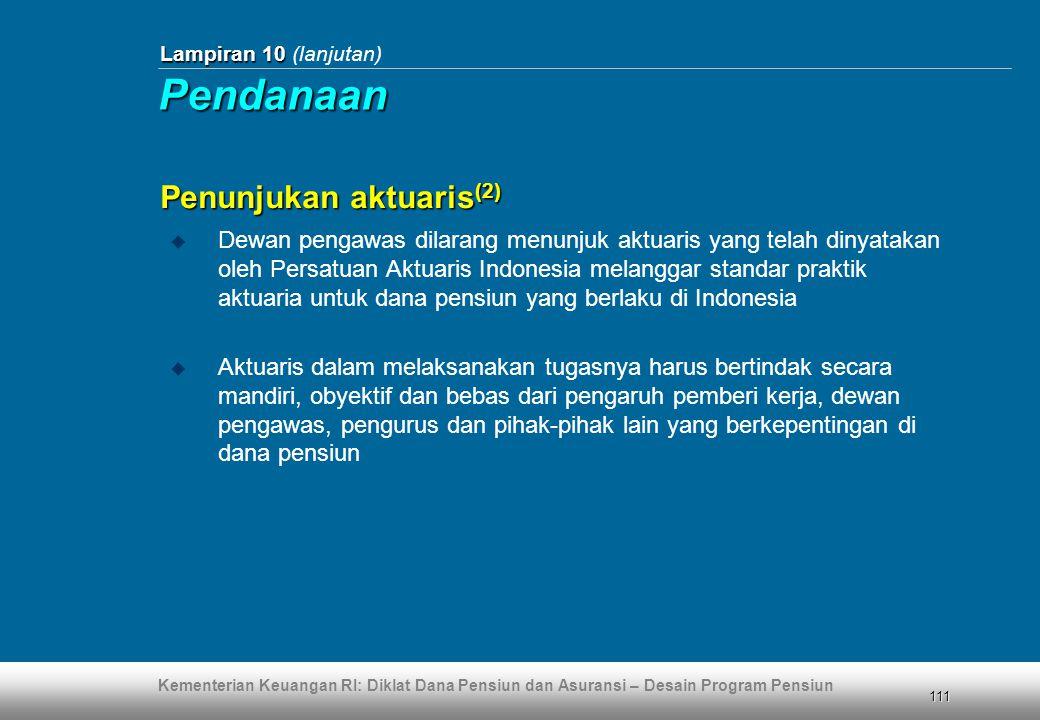 Kementerian Keuangan RI: Diklat Dana Pensiun dan Asuransi – Desain Program Pensiun 111 Lampiran 10 Lampiran 10 (lanjutan) Penunjukan aktuaris (2)  De
