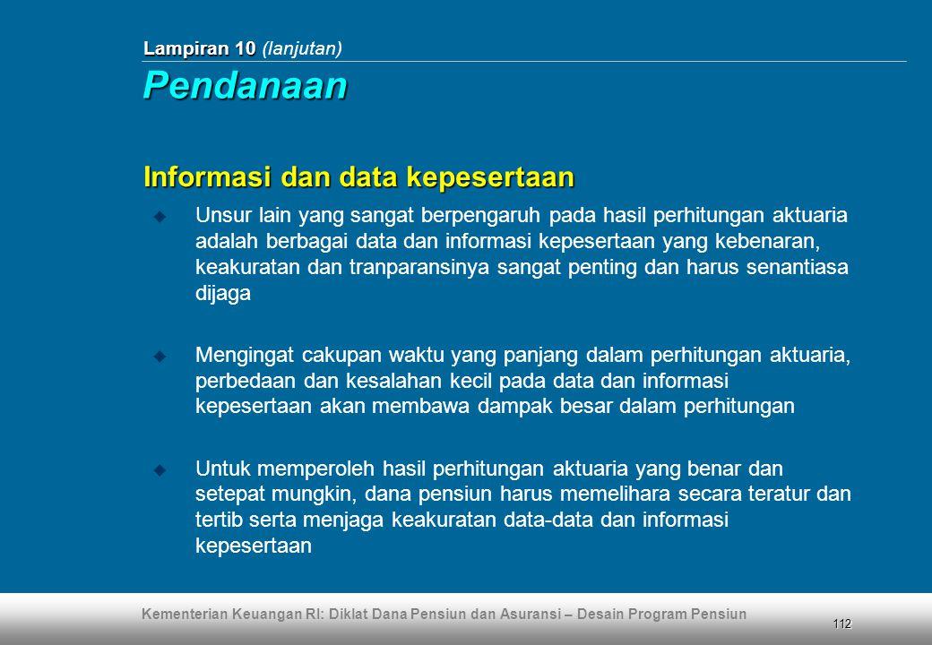 Kementerian Keuangan RI: Diklat Dana Pensiun dan Asuransi – Desain Program Pensiun 112 Lampiran 10 Lampiran 10 (lanjutan) Informasi dan data kepeserta