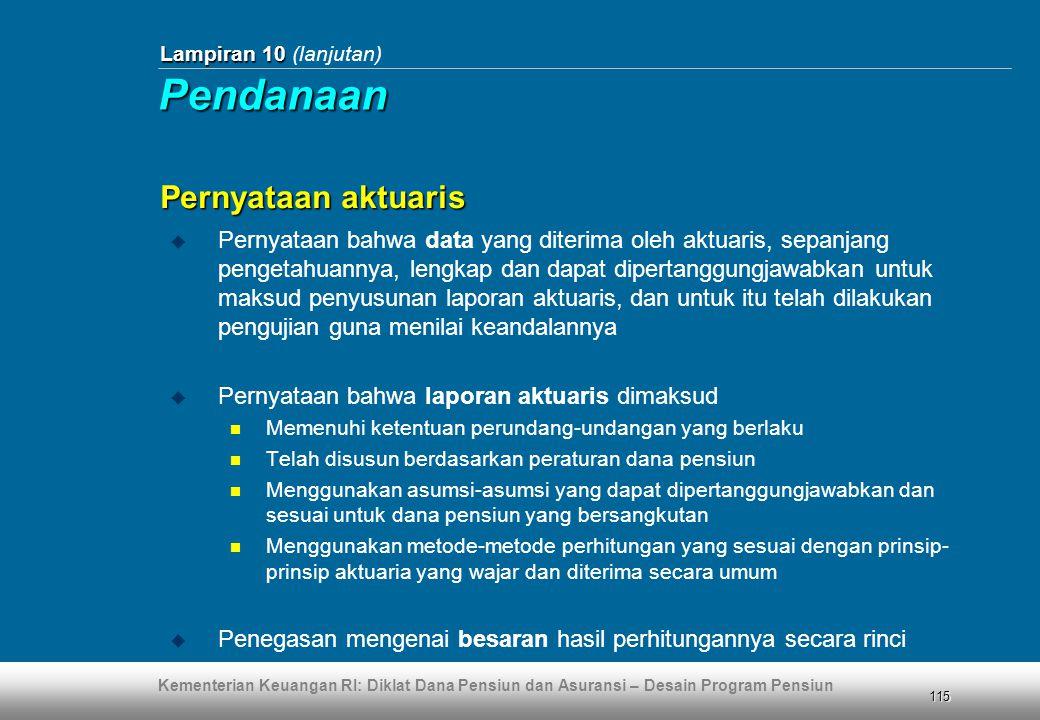 Kementerian Keuangan RI: Diklat Dana Pensiun dan Asuransi – Desain Program Pensiun 115 Lampiran 10 Lampiran 10 (lanjutan)  Pernyataan bahwa data yang