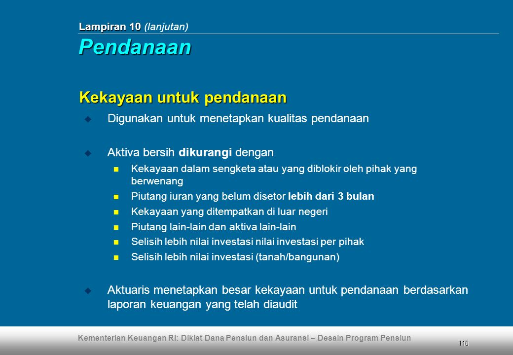 Kementerian Keuangan RI: Diklat Dana Pensiun dan Asuransi – Desain Program Pensiun 116 Lampiran 10 Lampiran 10 (lanjutan)  Digunakan untuk menetapkan