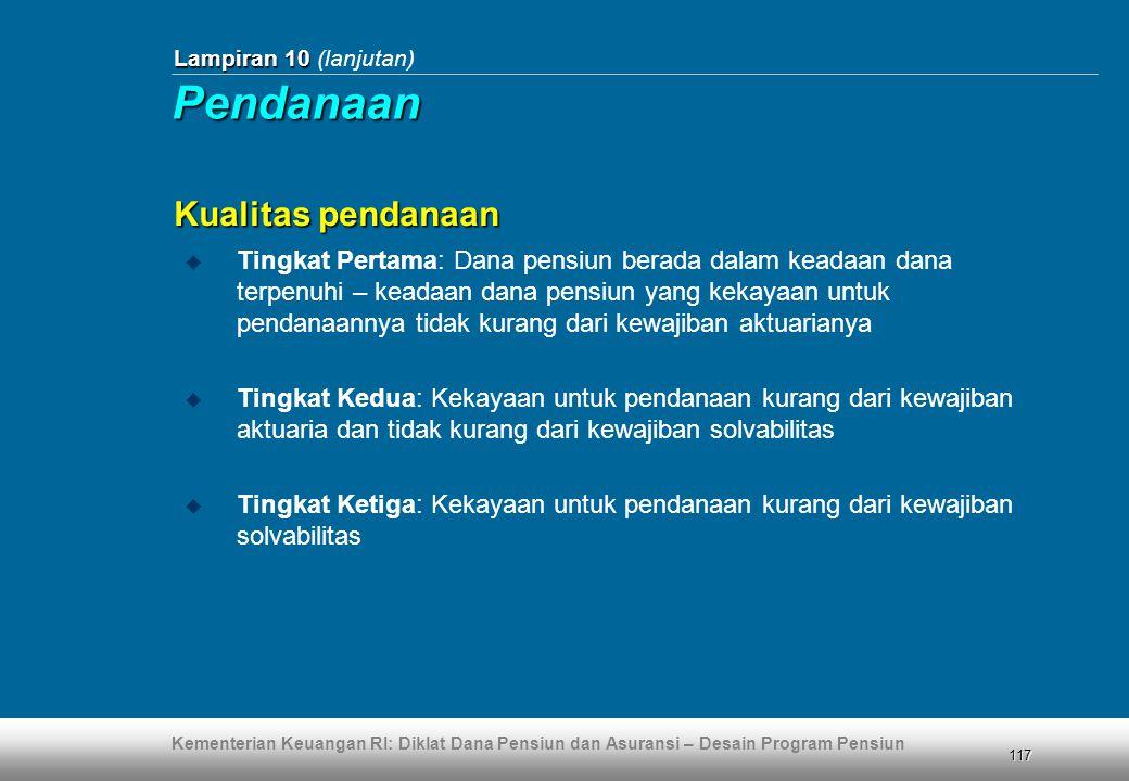 Kementerian Keuangan RI: Diklat Dana Pensiun dan Asuransi – Desain Program Pensiun 117 Lampiran 10 Lampiran 10 (lanjutan)  Tingkat Pertama: Dana pens