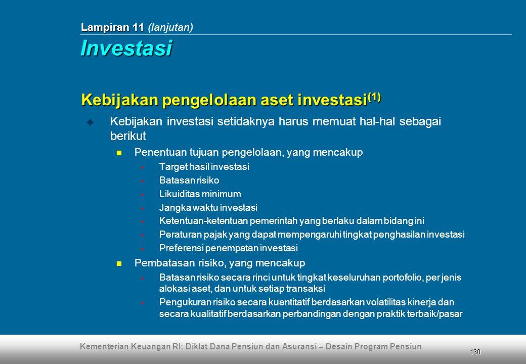 Kementerian Keuangan RI: Diklat Dana Pensiun dan Asuransi – Desain Program Pensiun 130 Lampiran 11 Lampiran 11 (lanjutan) Kebijakan pengelolaan aset i