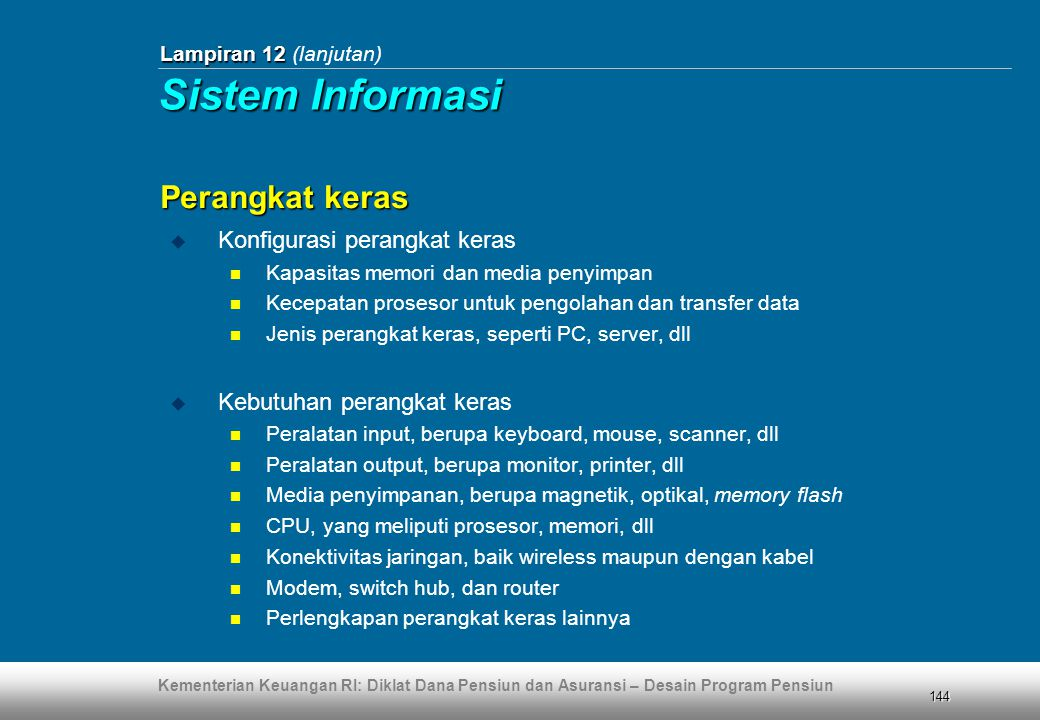 Kementerian Keuangan RI: Diklat Dana Pensiun dan Asuransi – Desain Program Pensiun 144 Lampiran 12 Lampiran 12 (lanjutan)  Konfigurasi perangkat kera