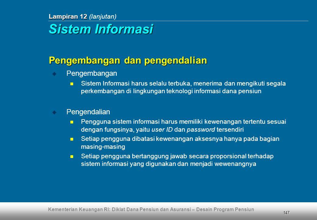Kementerian Keuangan RI: Diklat Dana Pensiun dan Asuransi – Desain Program Pensiun 147 Lampiran 12 Lampiran 12 (lanjutan)  Pengembangan  Sistem Info