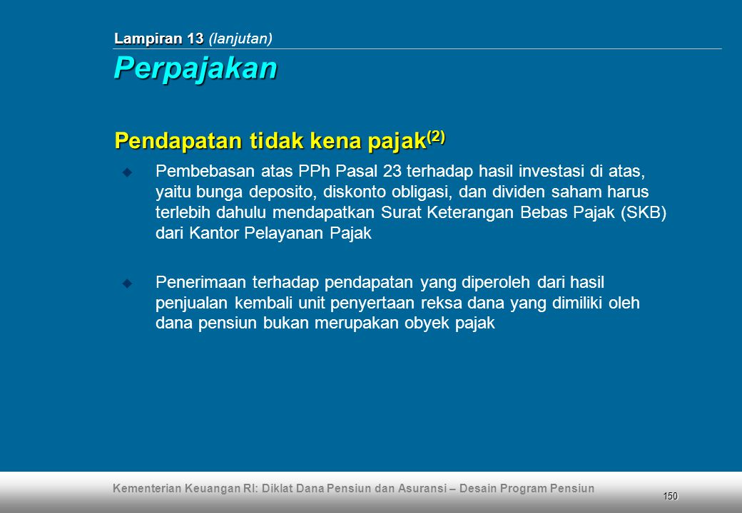 Kementerian Keuangan RI: Diklat Dana Pensiun dan Asuransi – Desain Program Pensiun 150 Lampiran 13 Lampiran 13 (lanjutan) Pendapatan tidak kena pajak