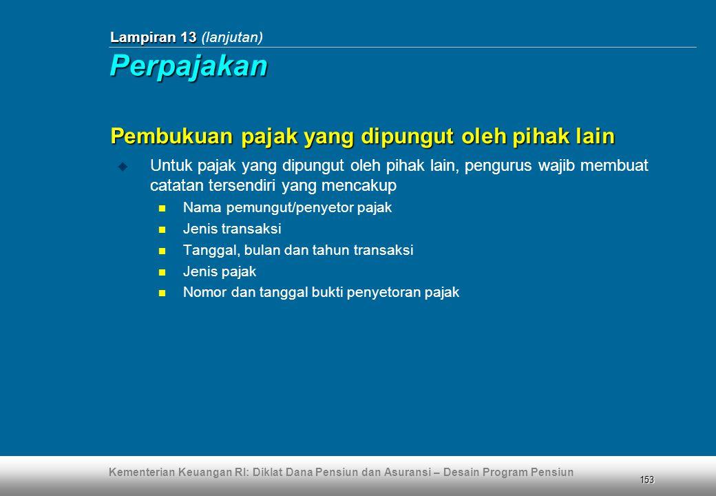Kementerian Keuangan RI: Diklat Dana Pensiun dan Asuransi – Desain Program Pensiun 153 Lampiran 13 Lampiran 13 (lanjutan)  Untuk pajak yang dipungut