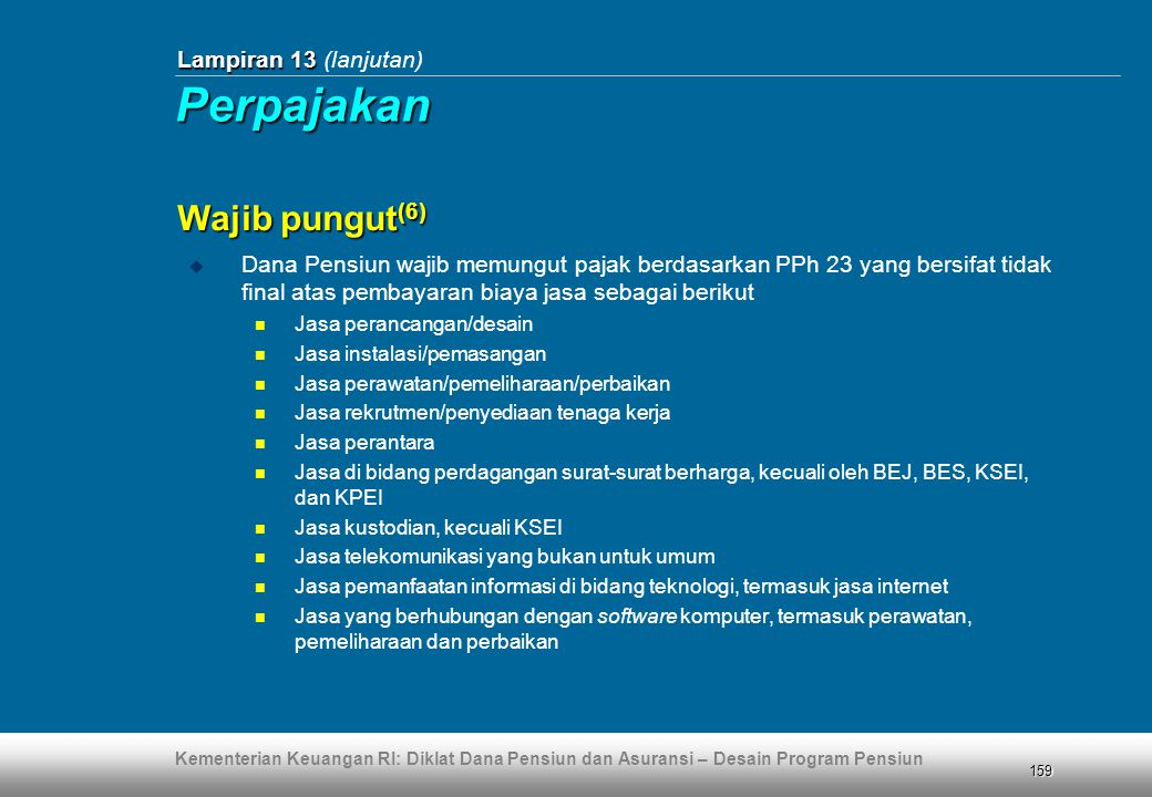 Kementerian Keuangan RI: Diklat Dana Pensiun dan Asuransi – Desain Program Pensiun 159 Lampiran 13 Lampiran 13 (lanjutan)  Dana Pensiun wajib memungu