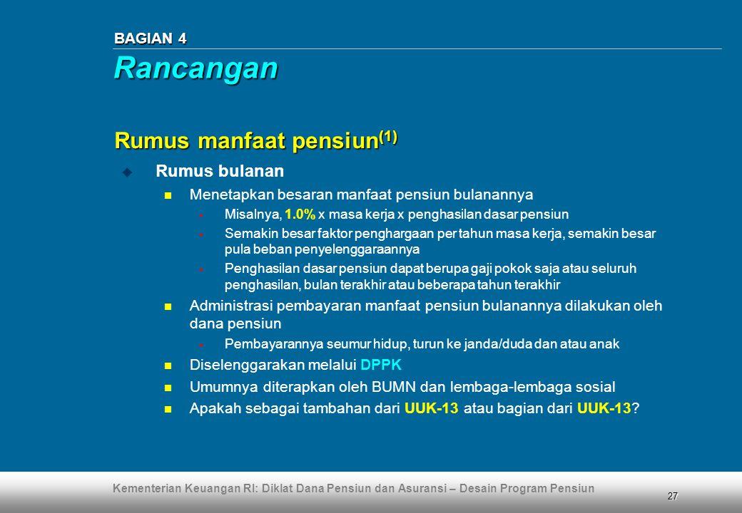 Kementerian Keuangan RI: Diklat Dana Pensiun dan Asuransi – Desain Program Pensiun 27 BAGIAN 4 Rumus manfaat pensiun (1)  Rumus bulanan  Menetapkan