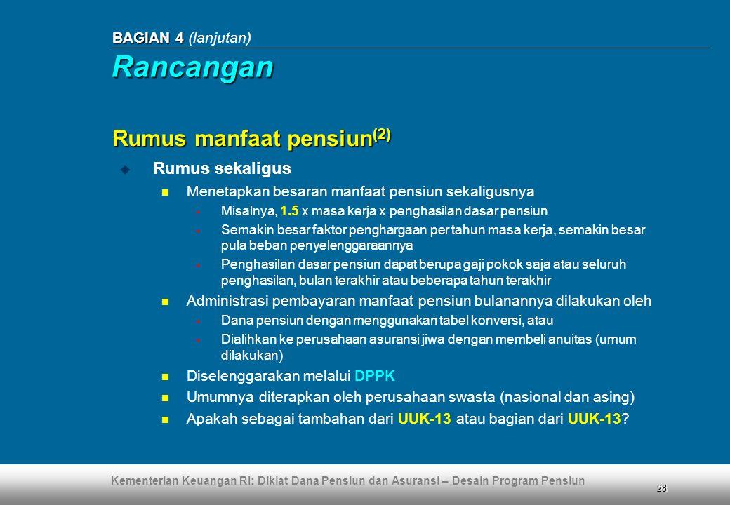 Kementerian Keuangan RI: Diklat Dana Pensiun dan Asuransi – Desain Program Pensiun 28 BAGIAN 4 BAGIAN 4 (lanjutan) Rumus manfaat pensiun (2)  Rumus s