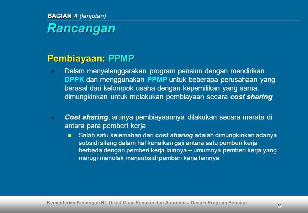 Kementerian Keuangan RI: Diklat Dana Pensiun dan Asuransi – Desain Program Pensiun 29 BAGIAN 4 BAGIAN 4 (lanjutan) Pembiayaan: PPMP  Dalam menyelengg