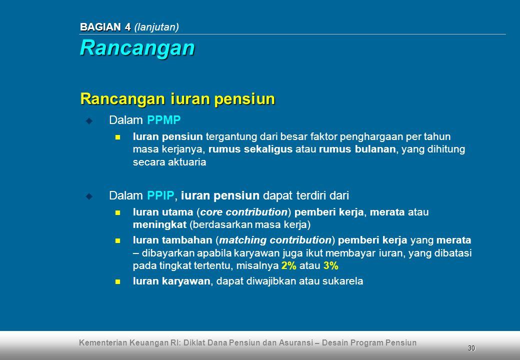 Kementerian Keuangan RI: Diklat Dana Pensiun dan Asuransi – Desain Program Pensiun 30 BAGIAN 4 BAGIAN 4 (lanjutan) Rancangan iuran pensiun  Dalam PPM