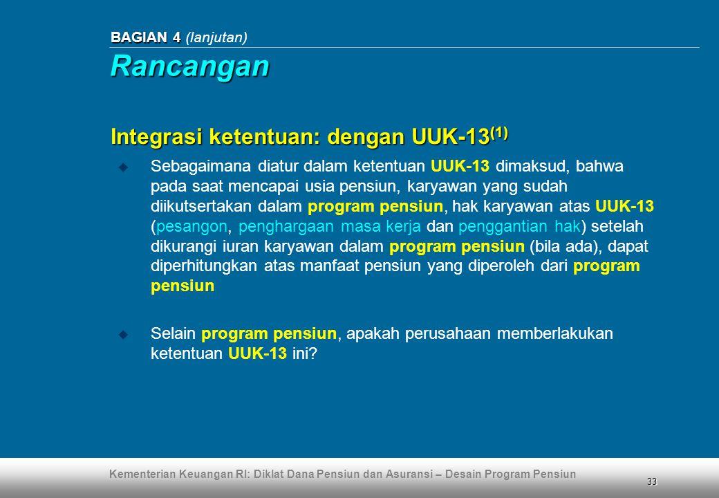 Kementerian Keuangan RI: Diklat Dana Pensiun dan Asuransi – Desain Program Pensiun 33 BAGIAN 4 BAGIAN 4 (lanjutan)  Sebagaimana diatur dalam ketentua