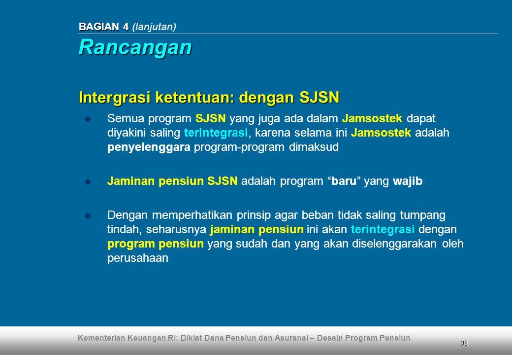 Kementerian Keuangan RI: Diklat Dana Pensiun dan Asuransi – Desain Program Pensiun 38 BAGIAN 4 BAGIAN 4 (lanjutan)  Semua program SJSN yang juga ada