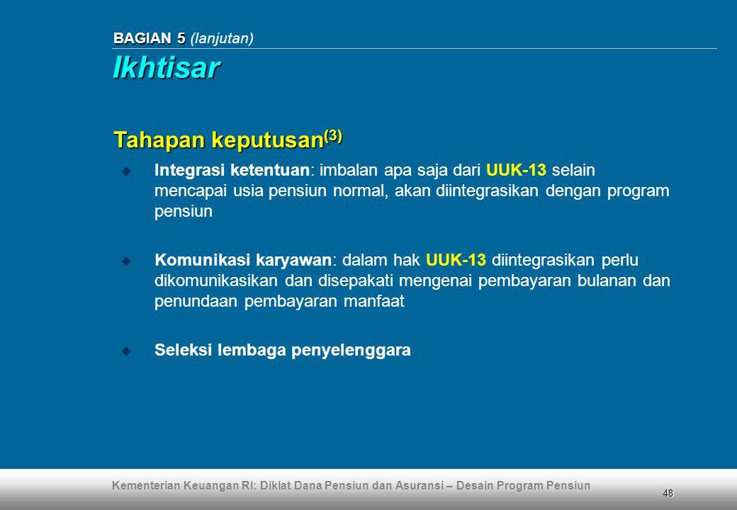 Kementerian Keuangan RI: Diklat Dana Pensiun dan Asuransi – Desain Program Pensiun 48 BAGIAN 5 BAGIAN 5 (lanjutan)  Integrasi ketentuan: imbalan apa