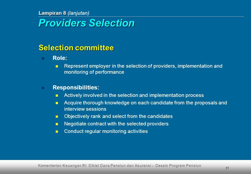 Kementerian Keuangan RI: Diklat Dana Pensiun dan Asuransi – Desain Program Pensiun 85  Role:  Represent employer in the selection of providers, impl