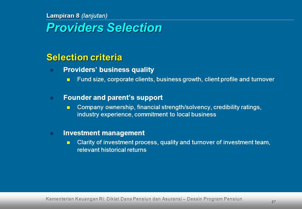 Kementerian Keuangan RI: Diklat Dana Pensiun dan Asuransi – Desain Program Pensiun 87  Providers' business quality  Fund size, corporate clients, bu