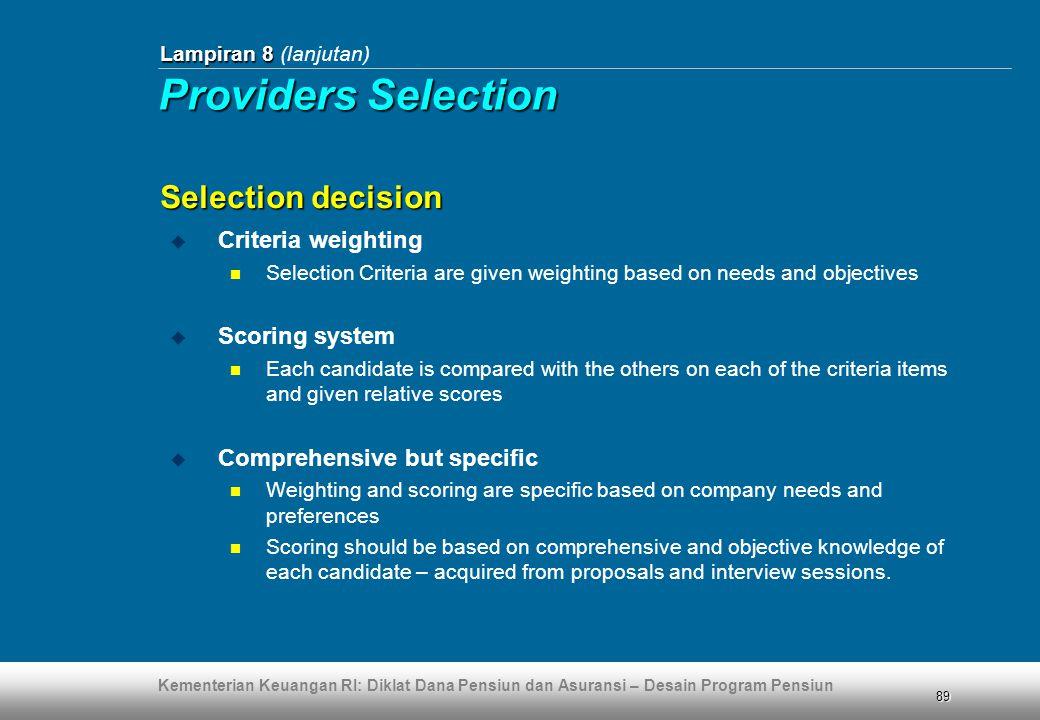 Kementerian Keuangan RI: Diklat Dana Pensiun dan Asuransi – Desain Program Pensiun 89  Criteria weighting  Selection Criteria are given weighting ba