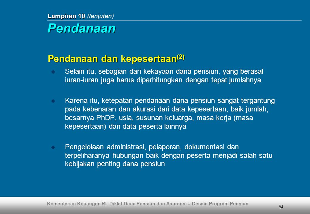 Kementerian Keuangan RI: Diklat Dana Pensiun dan Asuransi – Desain Program Pensiun 94 Lampiran 10 Lampiran 10 (lanjutan) Pendanaan dan kepesertaan (2)