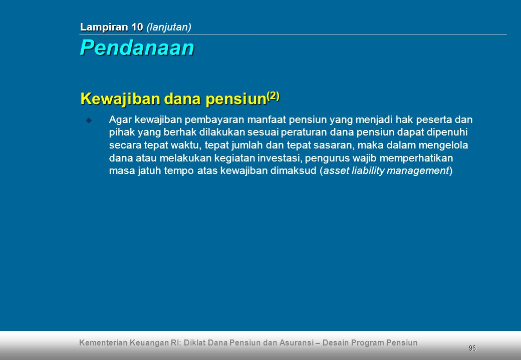 Kementerian Keuangan RI: Diklat Dana Pensiun dan Asuransi – Desain Program Pensiun 96 Lampiran 10 Lampiran 10 (lanjutan) Kewajiban dana pensiun (2) 
