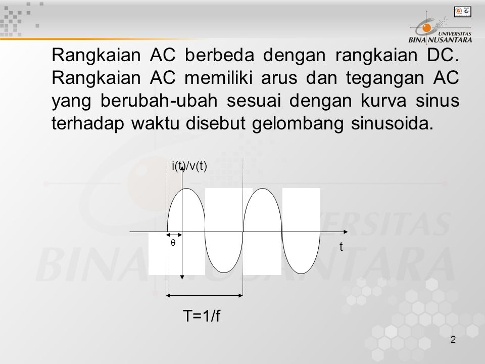 2 Rangkaian AC berbeda dengan rangkaian DC. Rangkaian AC memiliki arus dan tegangan AC yang berubah-ubah sesuai dengan kurva sinus terhadap waktu dise