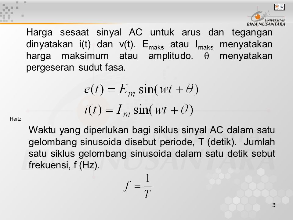 3 Harga sesaat sinyal AC untuk arus dan tegangan dinyatakan i(t) dan v(t). E maks atau I maks menyatakan harga maksimum atau amplitudo.  menyatakan p
