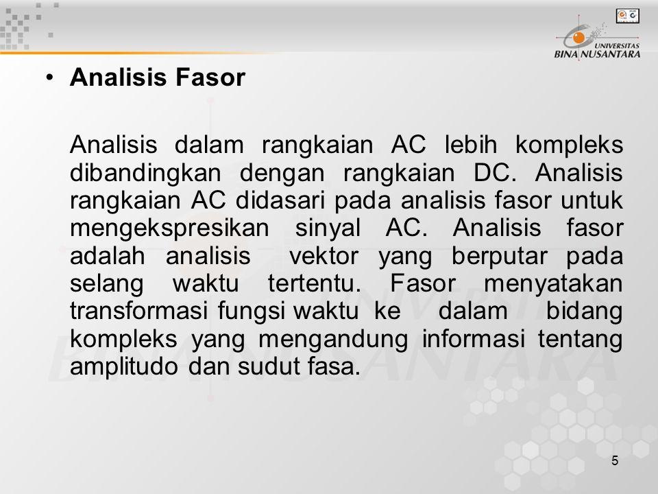 5 •Analisis Fasor Analisis dalam rangkaian AC lebih kompleks dibandingkan dengan rangkaian DC. Analisis rangkaian AC didasari pada analisis fasor untu