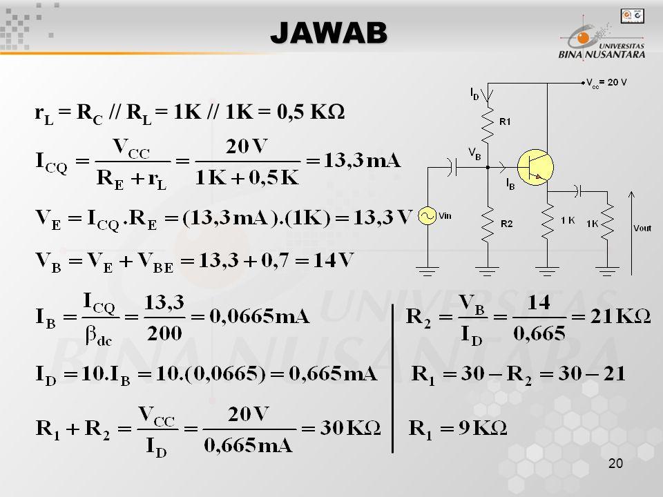 20 JAWAB r L = R C // R L = 1K // 1K = 0,5 K 