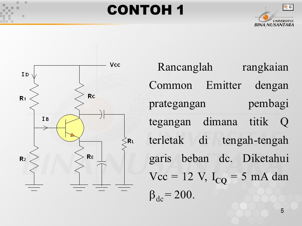 5 CONTOH 1 Rancanglah rangkaian Common Emitter dengan prategangan pembagi tegangan dimana titik Q terletak di tengah-tengah garis beban dc. Diketahui