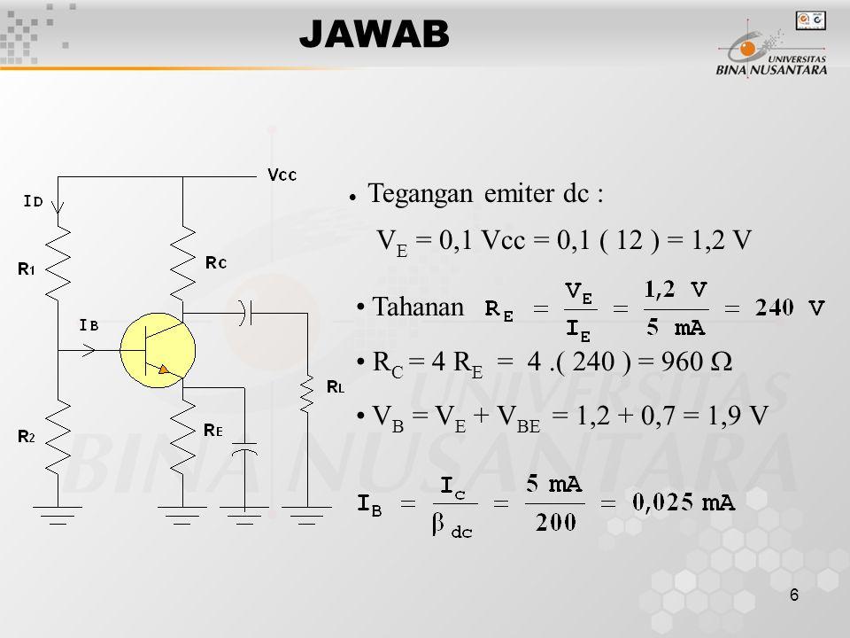 17JAWAB R 1 = 175,4 – R 2 R 1 = 175,4 – 93,86 R 1 = 81,54 k  V E = I CQ.R E  V B = V E + 0,7 V = 10 + 0,7 = 10,7 V I D = 10 I B = 10.