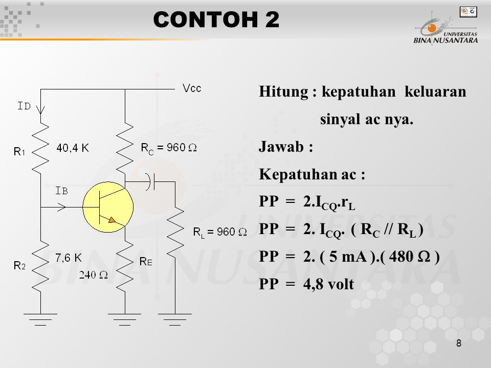 8 CONTOH 2 Hitung : kepatuhan keluaran sinyal ac nya. Jawab : Kepatuhan ac : PP = 2.I CQ.r L PP = 2. I CQ. ( R C // R L ) PP = 2. ( 5 mA ).( 480  ) P
