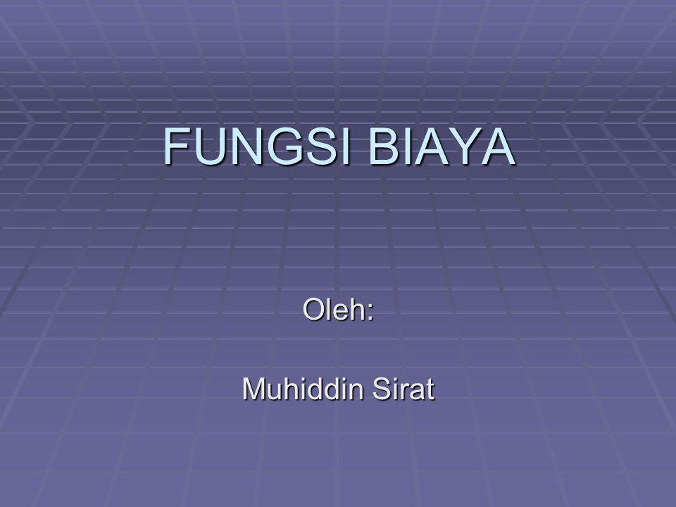 FUNGSI BIAYA Oleh: Muhiddin Sirat