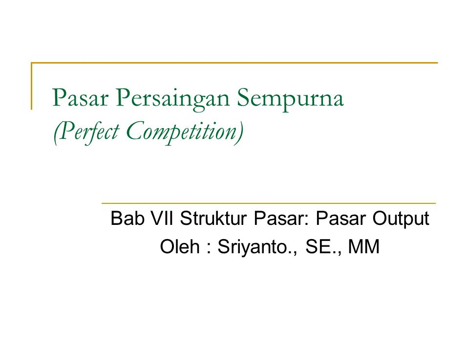 TEORI EKONOMI BAB VII PASAR PERSAINGAN SEMPURNAHalaman 2 By: Sriyanto Karakteristik Pasar Persaingan Sempurna  Terdapat banyak perusahaan dan setiap perusahaan menghasilkan barang yang homogen.