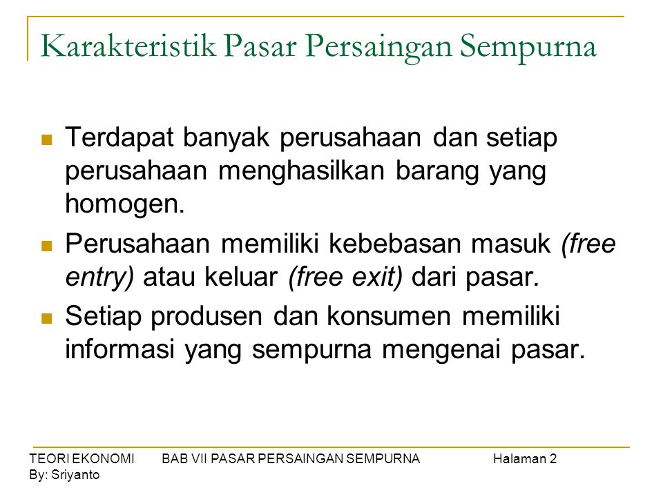 TEORI EKONOMI BAB VII PASAR PERSAINGAN SEMPURNAHalaman 2 By: Sriyanto Karakteristik Pasar Persaingan Sempurna  Terdapat banyak perusahaan dan setiap
