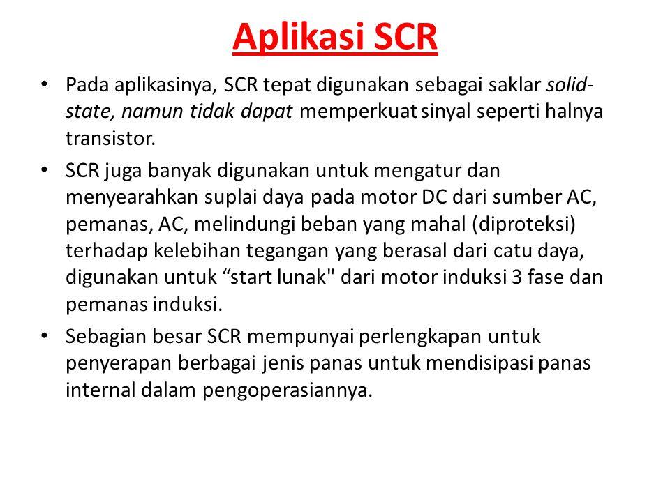 Aplikasi SCR • Pada aplikasinya, SCR tepat digunakan sebagai saklar solid- state, namun tidak dapat memperkuat sinyal seperti halnya transistor. • SCR